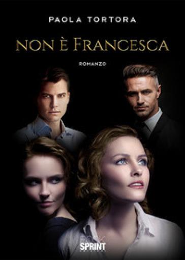 Non è Francesca - Paola Tortora   Jonathanterrington.com