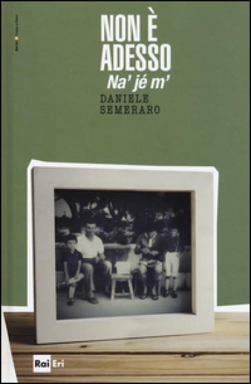 Non è adesso. Na' jé m' - Daniele Semeraro | Kritjur.org