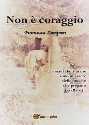 Non è coraggio - Francesca Zampieri |