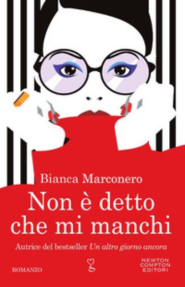 Non è detto che mi manchi - Bianca Marconero pdf epub