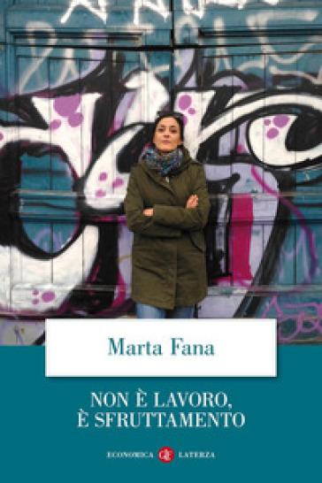 Non è lavoro, è sfruttamento - Marta Fana | Jonathanterrington.com