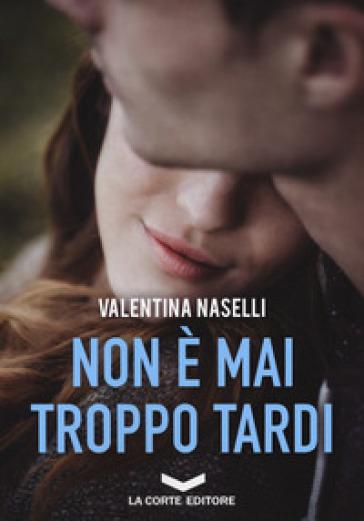Non è mai troppo tardi - Valentina Naselli | Jonathanterrington.com