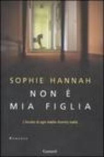 Non è mia figlia - Sophie Hannah | Rochesterscifianimecon.com