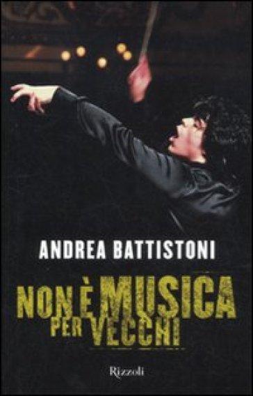 Non è musica per vecchi - Andrea Battistoni |