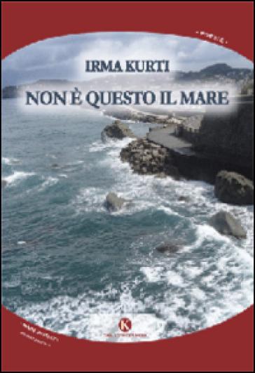 Non è questo il mare - Irma Kurti | Ericsfund.org
