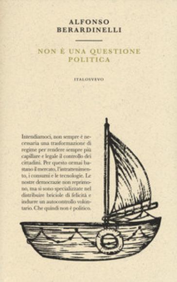 Non è una questione politica - Alfonso Berardinelli |