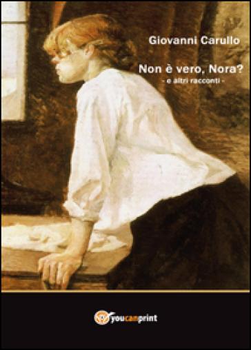 Non è vero, Nora? ed altri racconti - Giovanni Carullo  