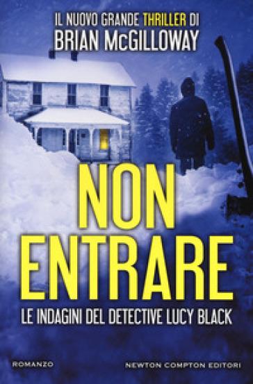 Non entrare. Le indagini del detective Lucy Black - Brian McGilloway  
