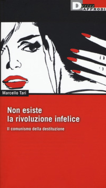 Non esiste la rivoluzione infelice. Il comunismo della destituzione - Marcello Tarì   Kritjur.org
