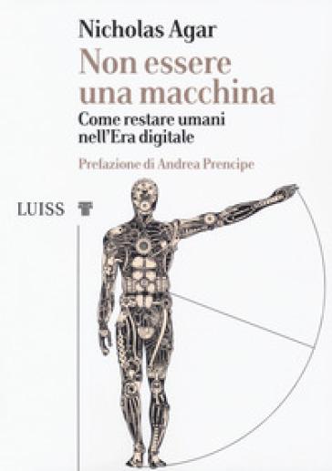 Non essere una macchina. Come restare umani nell'era digitale - Nicholas Agar | Thecosgala.com