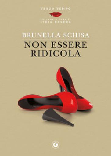 Non essere ridicola - Brunella Schisa  