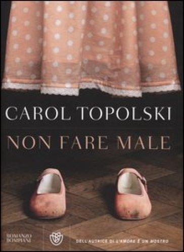 Non fare male - Carol Topolski |