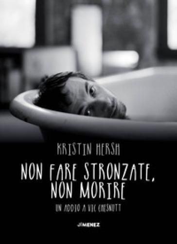 Non fare stronzate, non morire. Un addio a Vic Chesnutt - Kristin Hersh | Thecosgala.com