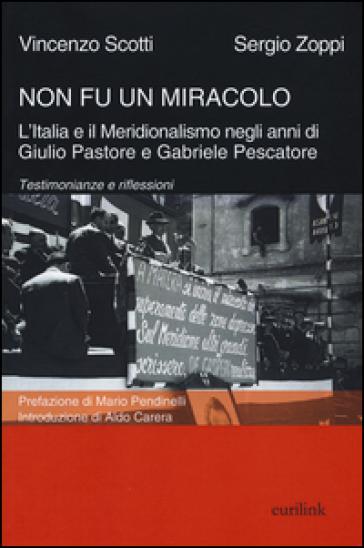 Non fu un miracolo: l'Italia e il Meridionalismo negli anni di Giulio Pastore e Gabriele Pescatore. Testimonianze e riflessioni - Vincenzo Scotti pdf epub