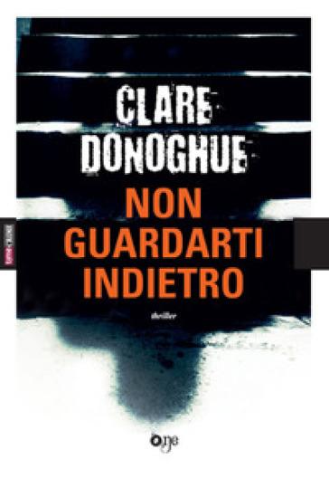 Non guardarti indietro - Clare Donoghue | Rochesterscifianimecon.com