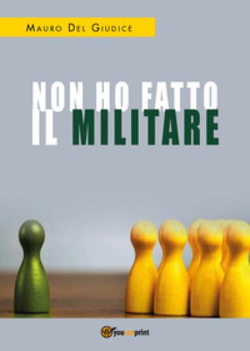 Non ho fatto il militare - Mauro Del Giudice |