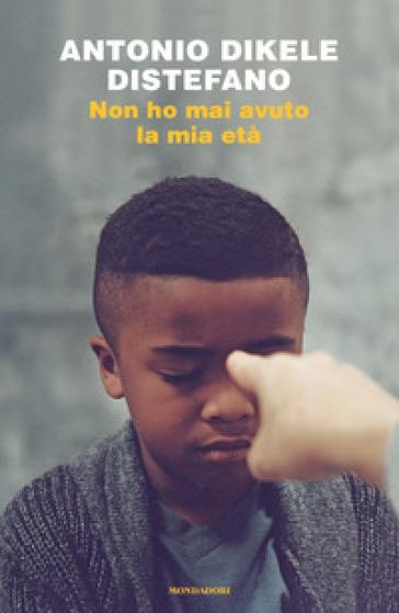 Non ho mai avuto la mia età. Copia autografata - Antonio Dikele Distefano | Jonathanterrington.com