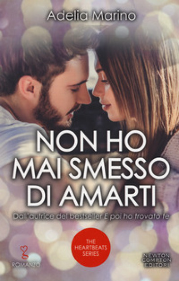 Non ho mai smesso di amarti. The heartbeats series - Adelia Marino |
