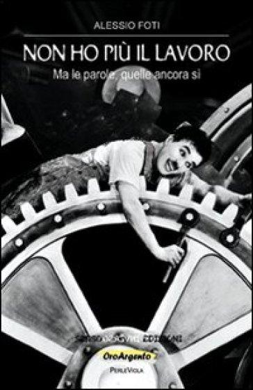 Non ho più il lavoro (Ma le parole, quelle ancora sì) - Alessio Foti |