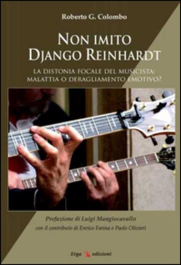 Non imito Django Reinhardt. La distonia focale del musicista: malattia o deragliamento emotivo? - Roberto G. Colombo pdf epub