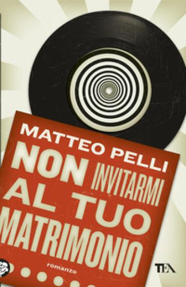 Non invitarmi al tuo matrimonio - Matteo Pelli | Kritjur.org