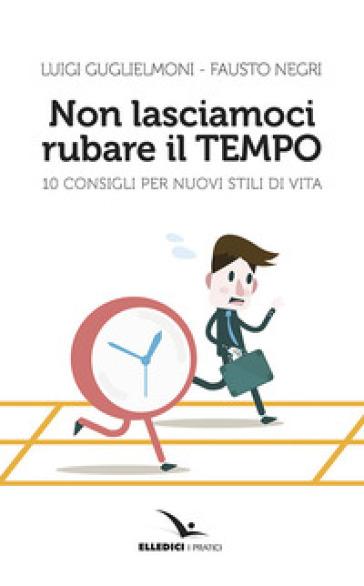 Non lasciamoci rubare il tempo - Luigi Guglielmoni | Rochesterscifianimecon.com