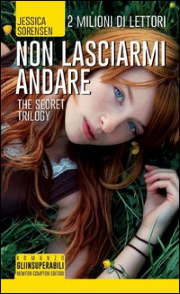 Non lasciarmi andare. The Secret Trilogy - Jessica Sorensen | Thecosgala.com