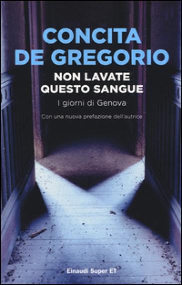 Non lavate questo sangue. I giorni di Genova - Concita De Gregorio | Ericsfund.org
