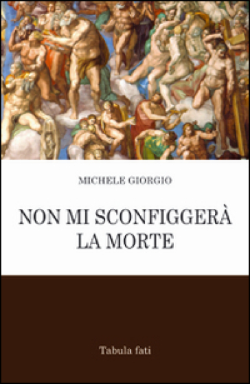 Non mi sconfiggerà la morte - Michele Giorgio |