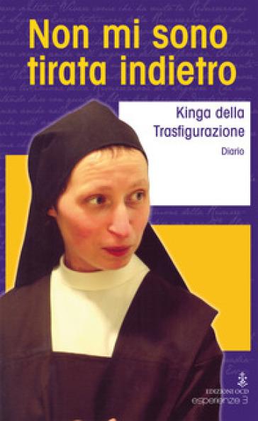 Non mi sono tirata indietro - Kinga della Trasfigurazione (suor) |