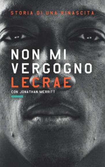 Non mi vergogno. Storia di una rinascita. Ediz. italiana, inglese e francese - Lecrae Moore |