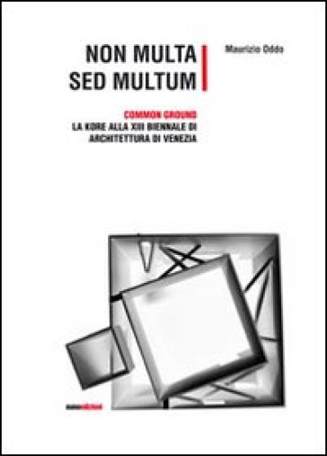 Non multa sed multum. Common ground. La Kore alla 13° Biennale di architetura di Venezia