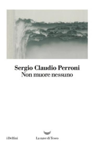 Non muore nessuno - Sergio Claudio Perroni |