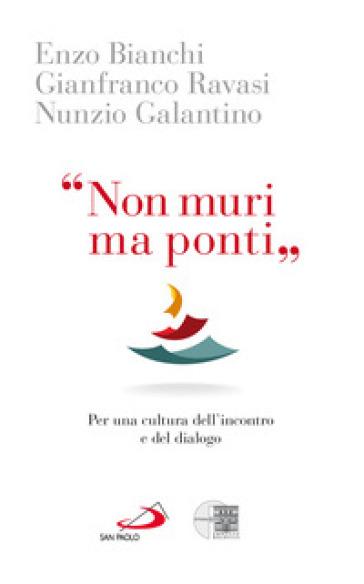«Non muri ma ponti». Per una cultura dell'incontro e del dialogo - Enzo Bianchi | Thecosgala.com