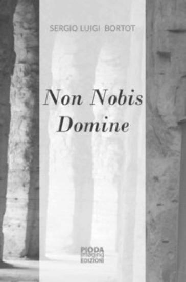 Non nobis domine - Sergio Luigi Bortot |