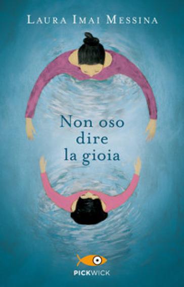 Non oso dire la gioia - Laura Imai Messina  