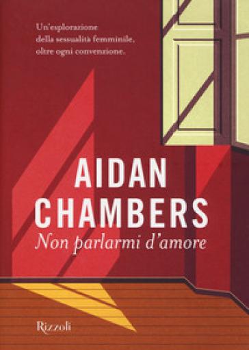 Non parlarmi d'amore - Aidan Chambers |