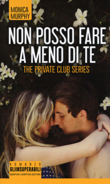 Non posso fare a meno di te. The Private Club series - Monica Murphy |