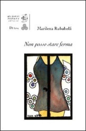 Non posso stare ferma. Con 7 tavole a colori di Vittorio Papa - Marilena Rubaltelli | Jonathanterrington.com