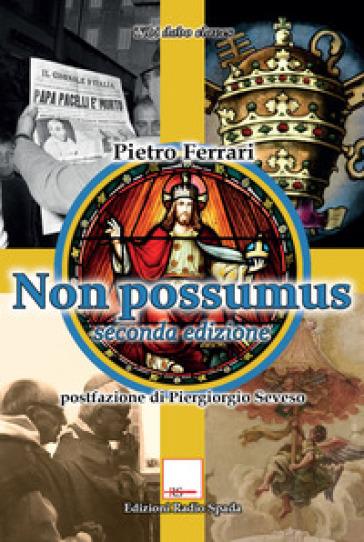 Non possumus. Indagine sulle deviazioni dottrinali e liturgiche a 50 anni dalla chiusura del Concilio Vaticano II - Pietro Ferrari |