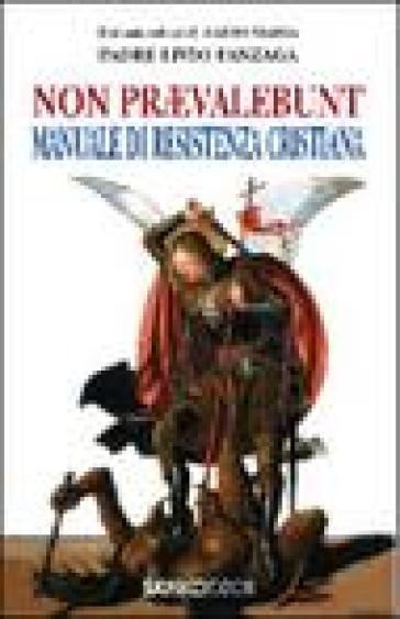 Non praevalebunt. Manuale di resistenza cristiana - Livio Fanzaga |