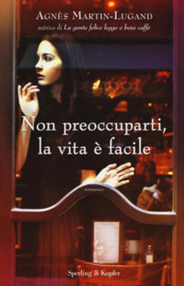Non preoccuparti, la vita è facile - Agnès Martin-Lugand |