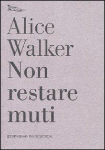 Non restare muti - Alice Walker |