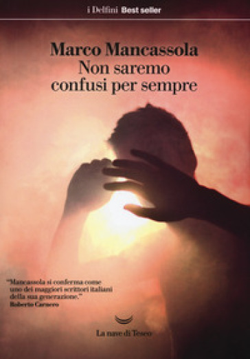 Non saremo confusi per sempre - Marco Mancassola |