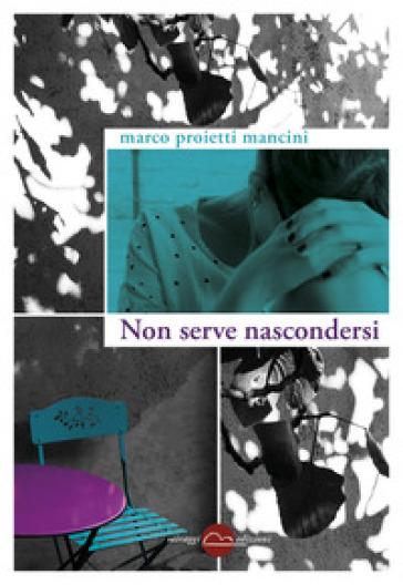 Non serve nascondersi - Marco Proietti Mancini   Rochesterscifianimecon.com