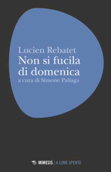 Non si fucila la domenica - REBATET Lucien | Thecosgala.com