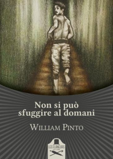 Non si può sfuggire al domani - William Pinto |