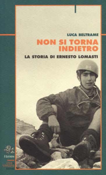 Non si torna indietro. La storia di Ernesto Lomasti - Luca Beltrame | Rochesterscifianimecon.com