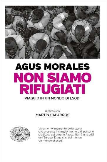 Non siamo rifugiati. Viaggio in un mondo di esodi - Agus Morales | Rochesterscifianimecon.com