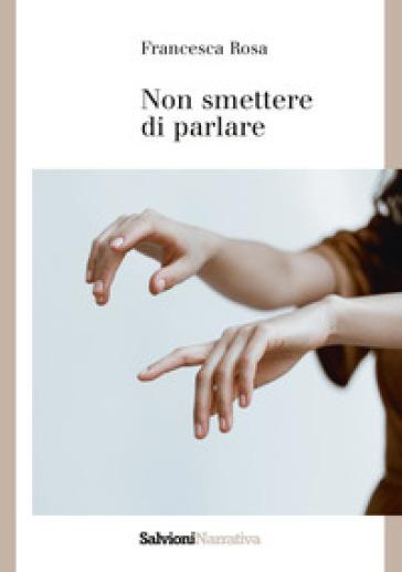 Non smettere di parlare - Francesca Rosa |